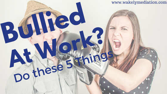 5 Thinks to do if you are bullied at work. what to do if you are victim of workplace bullying. solve workplace bullying and harassment Ontario