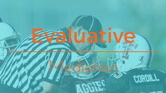 Evaluative Mediation types of mediator settlement focused