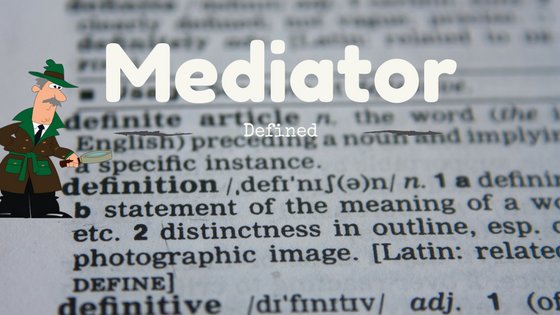 Define Mediator | Mediator defined, ADR Alternative dispute resolution professional